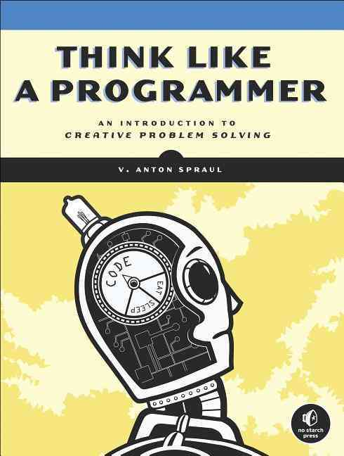 Think Like a Programmer By Spraul, V. Anton